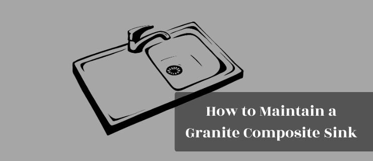 How to Maintain a Granite Composite Sink