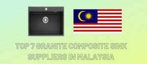 Top 7 Granite Composite Sink Suppliers in Malaysia